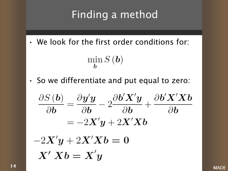 14 MADE Finding a method We look for the first order conditions for: So we differentiate and put equal to zero: