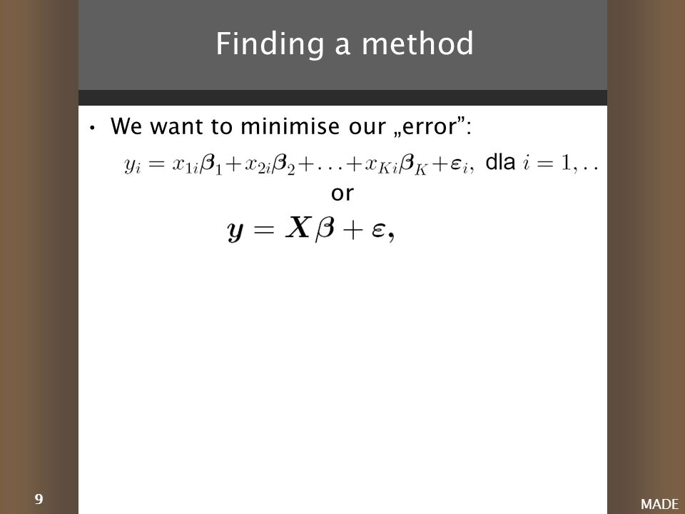 "9 MADE Finding a method We want to minimise our ""error : or"