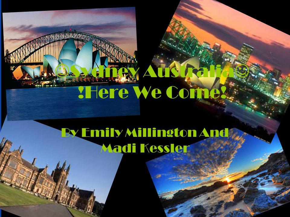 Sydney Australia !Here We Come! By Emily Millington And Madi Kessler