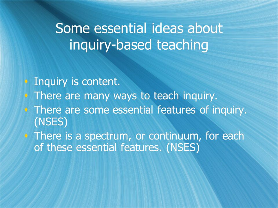 Some essential ideas about inquiry-based teaching  Inquiry is content.