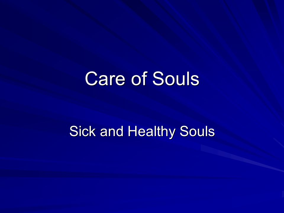 Care of Souls Sick and Healthy Souls
