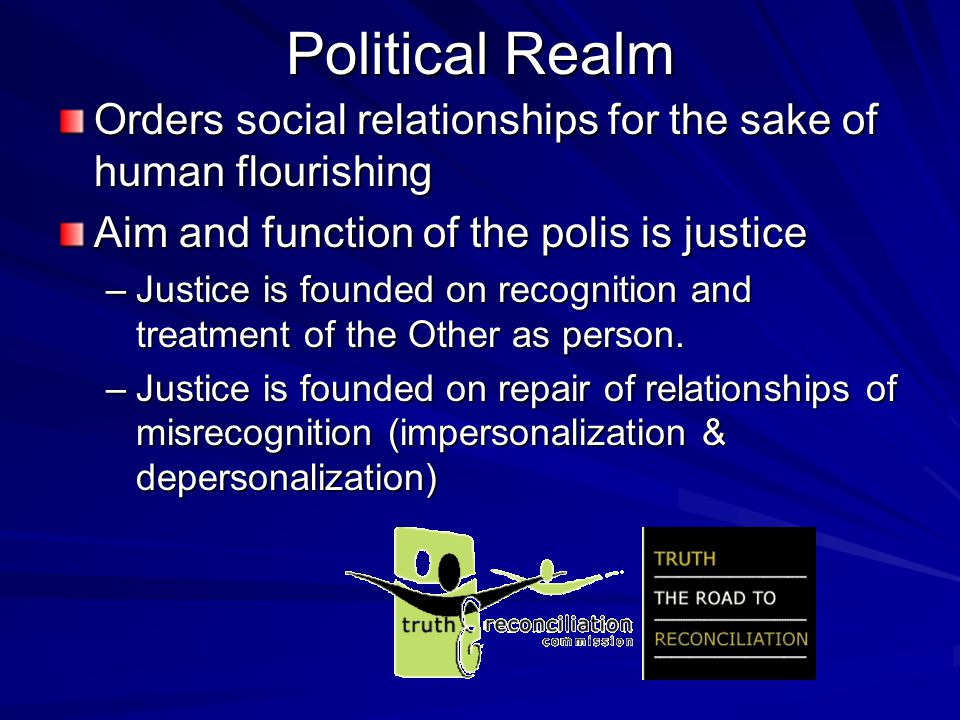 Political Realm Virtue –Phronesis—practical wisdom Acknowledge and preserve the dignity of other human beings The labor of emotional intelligence in encountering the Other