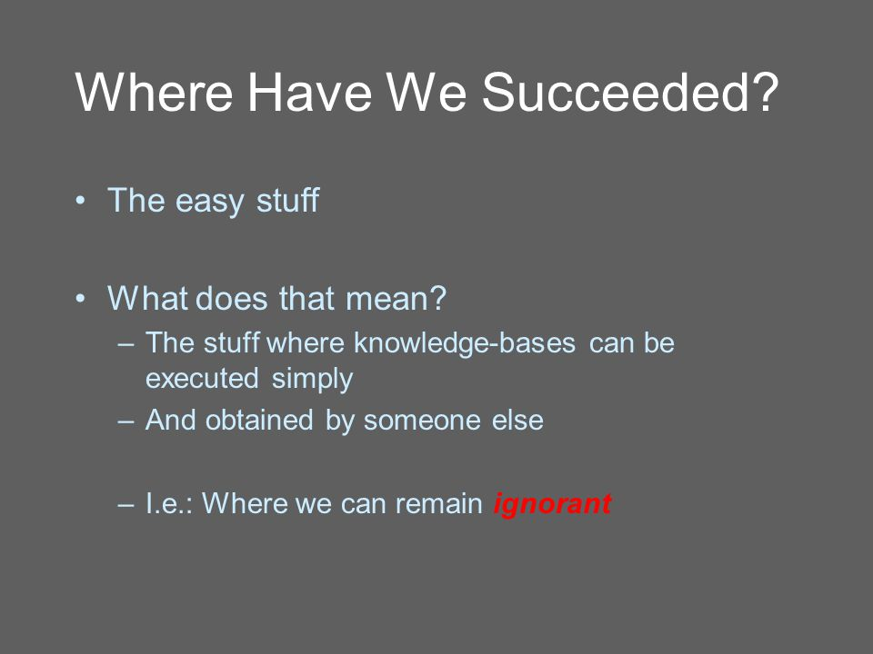 Where Have We Succeeded. The easy stuff What does that mean.