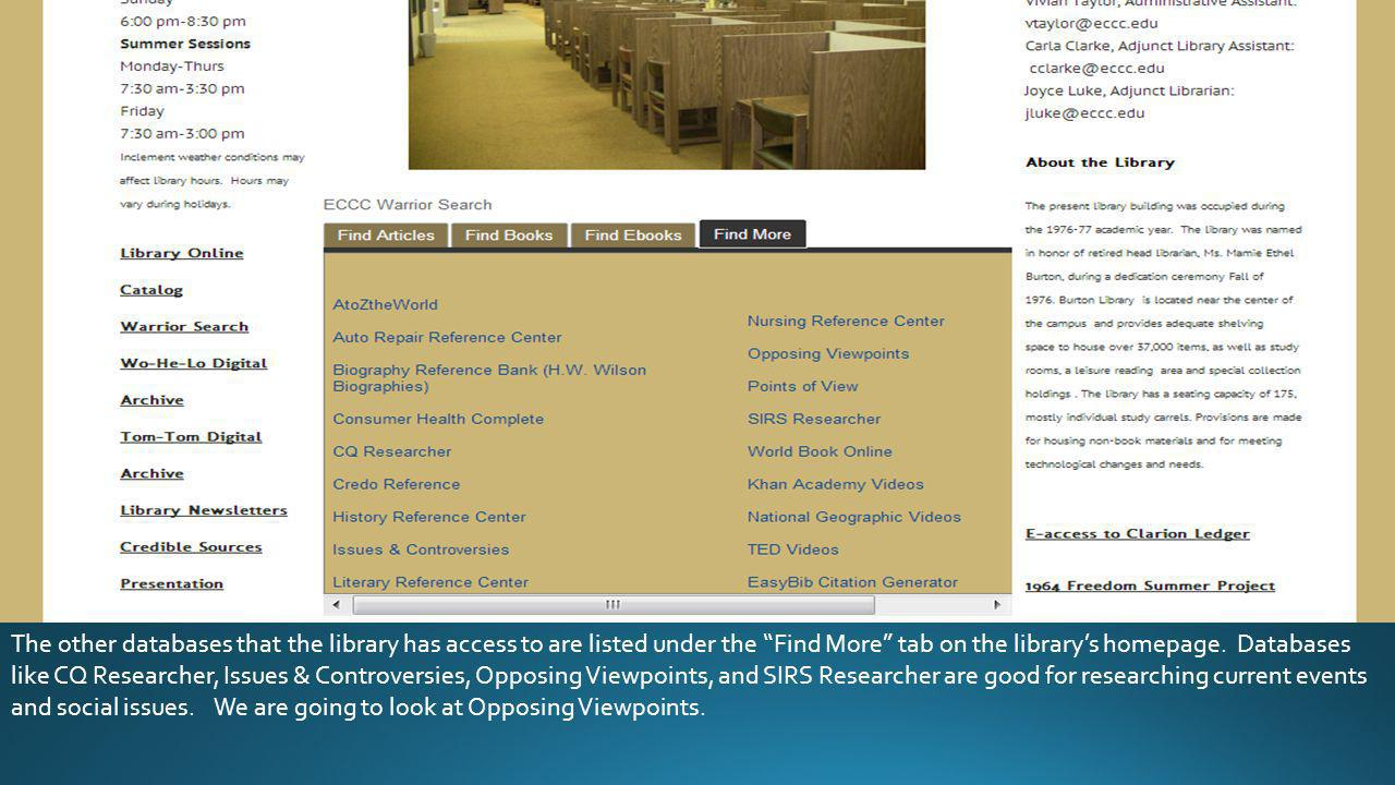 The other databases that the library has access to are listed under the Find More tab on the library's homepage.