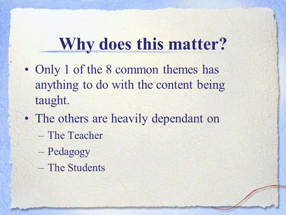 Why does this matter? Only 1 of the 8 common themes has anything to do with the content being taught. The others are heavily dependant on –The Teacher