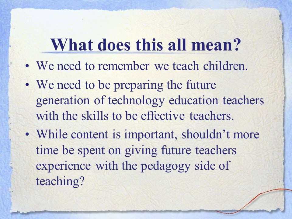 What does this all mean. We need to remember we teach children.