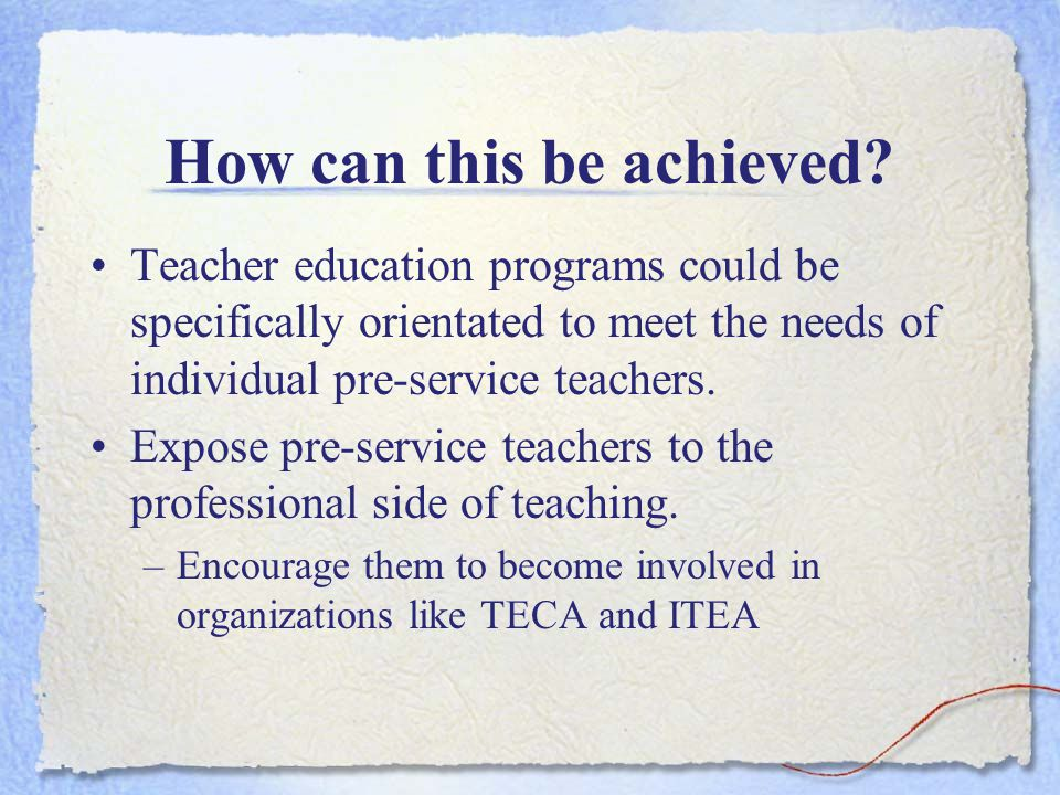 How can this be achieved? Teacher education programs could be specifically orientated to meet the needs of individual pre-service teachers. Expose pre