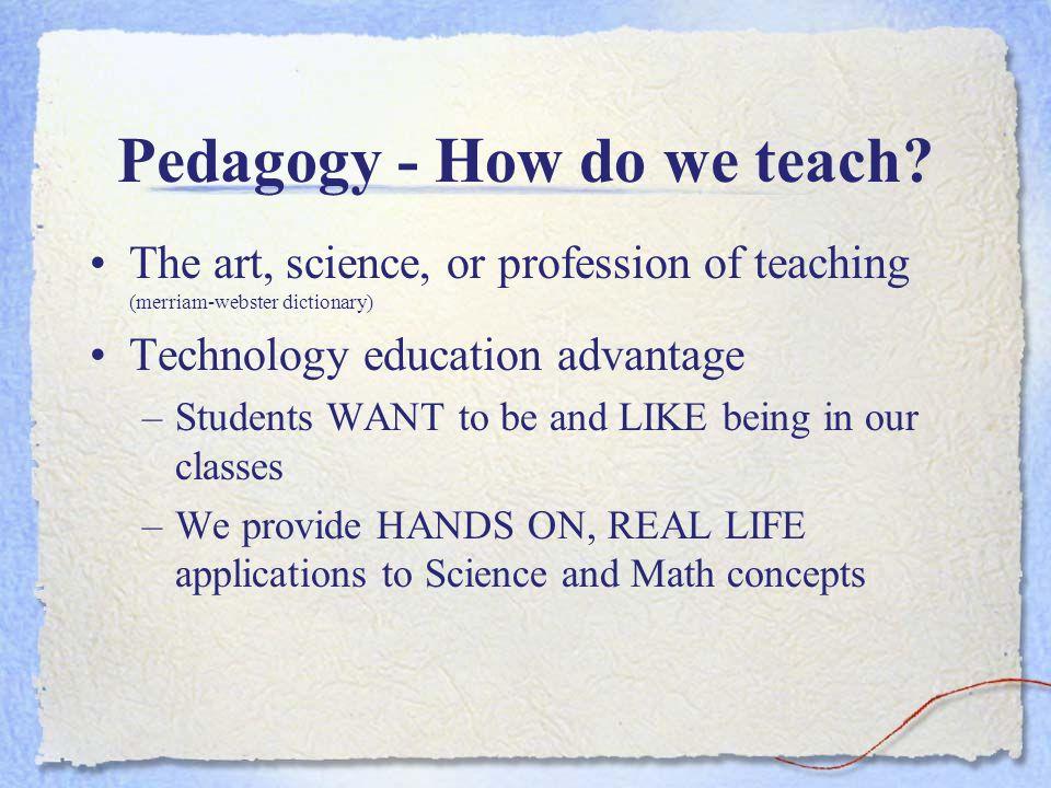 Pedagogy - How do we teach.
