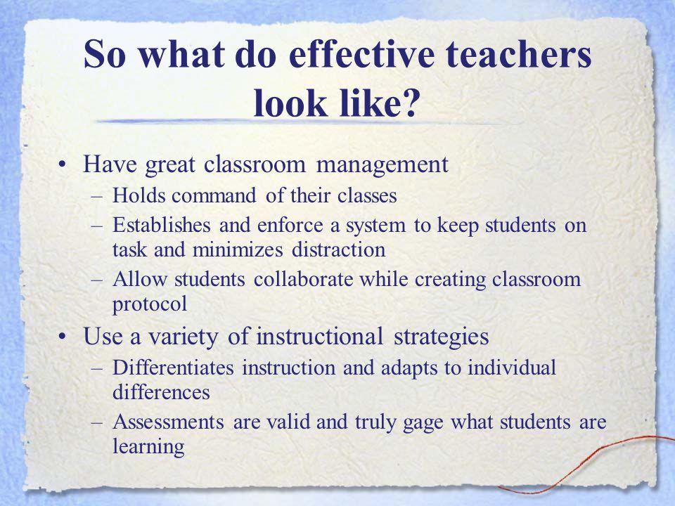 So what do effective teachers look like.