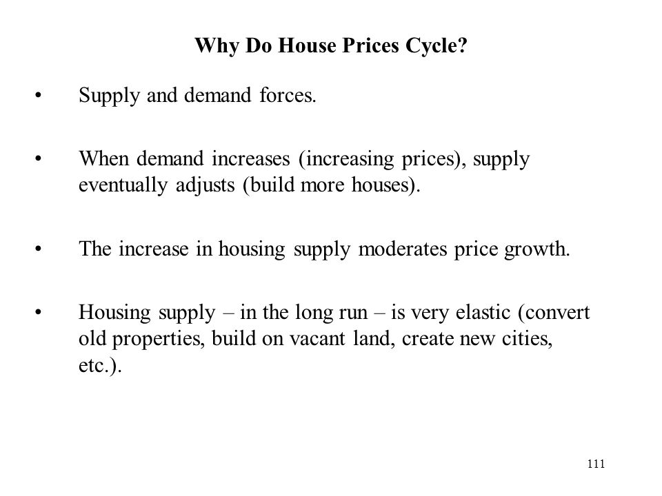 Why Do House Prices Cycle? Supply and demand forces. When demand increases (increasing prices), supply eventually adjusts (build more houses). The inc