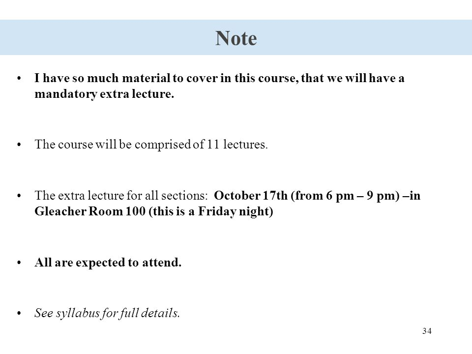 34 Note I have so much material to cover in this course, that we will have a mandatory extra lecture.