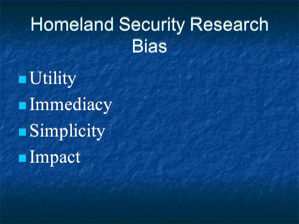 Homeland Security Research Bias Utility Immediacy Simplicity Impact Utility Immediacy Simplicity Impact