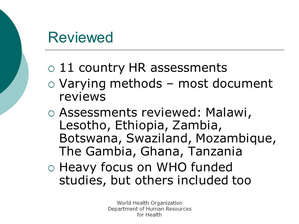 World Health Organization Department of Human Resources for Health Challenges identified  Poor information systems  Need to improve recruitment, retention, motivation  Lack of career pathways  Internal structural fragmentation  Impact of decentralization  Need for public-private sector cooperation  Linking pre-service education to national health policies