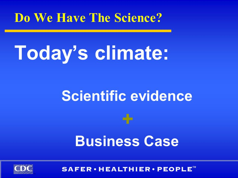 TM Do We Have The Science Today's climate: Scientific evidence + Business Case