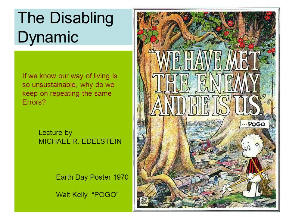 The Disabling Dynamic Earth Day Poster 1970 Walt Kelly POGO If we know our way of living is so unsustainable, why do we keep on repeating the same Errors.