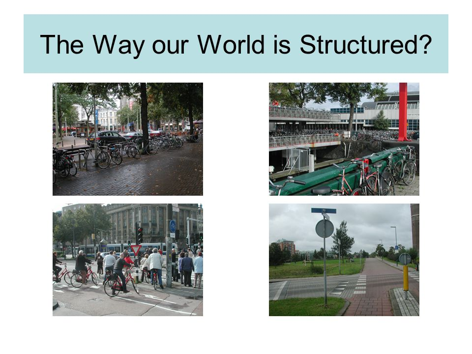 The Way our World is Structured?