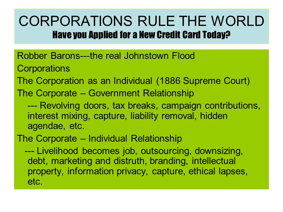 CORPORATIONS RULE THE WORLD Have you Applied for a New Credit Card Today.