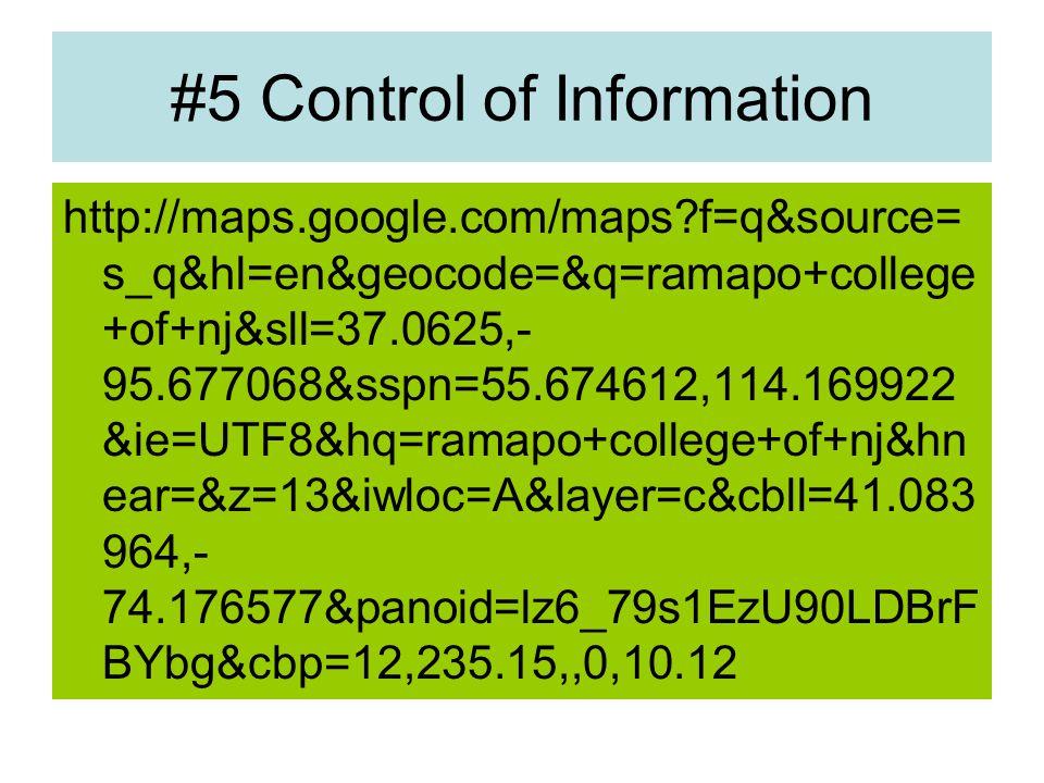 #5 Control of Information http://maps.google.com/maps?f=q&source= s_q&hl=en&geocode=&q=ramapo+college +of+nj&sll=37.0625,- 95.677068&sspn=55.674612,114.169922 &ie=UTF8&hq=ramapo+college+of+nj&hn ear=&z=13&iwloc=A&layer=c&cbll=41.083 964,- 74.176577&panoid=lz6_79s1EzU90LDBrF BYbg&cbp=12,235.15,,0,10.12