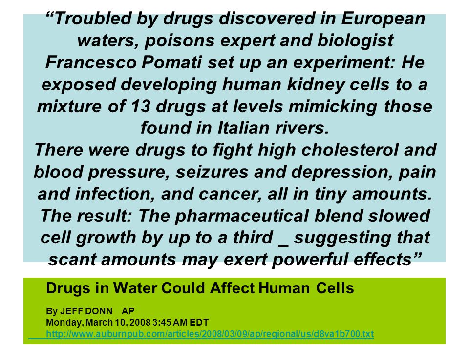 Troubled by drugs discovered in European waters, poisons expert and biologist Francesco Pomati set up an experiment: He exposed developing human kidney cells to a mixture of 13 drugs at levels mimicking those found in Italian rivers.