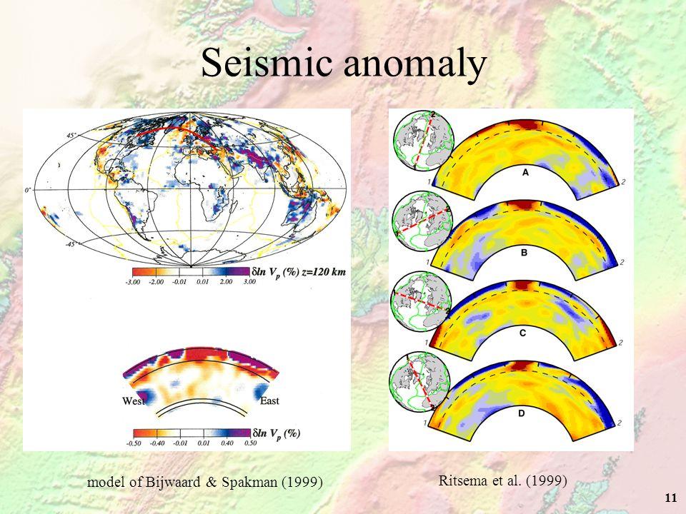 11 Seismic anomaly Ritsema et al. (1999) model of Bijwaard & Spakman (1999)