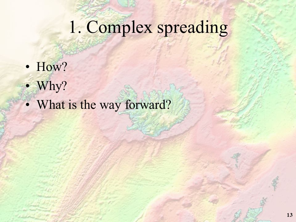 13 1. Complex spreading How Why What is the way forward
