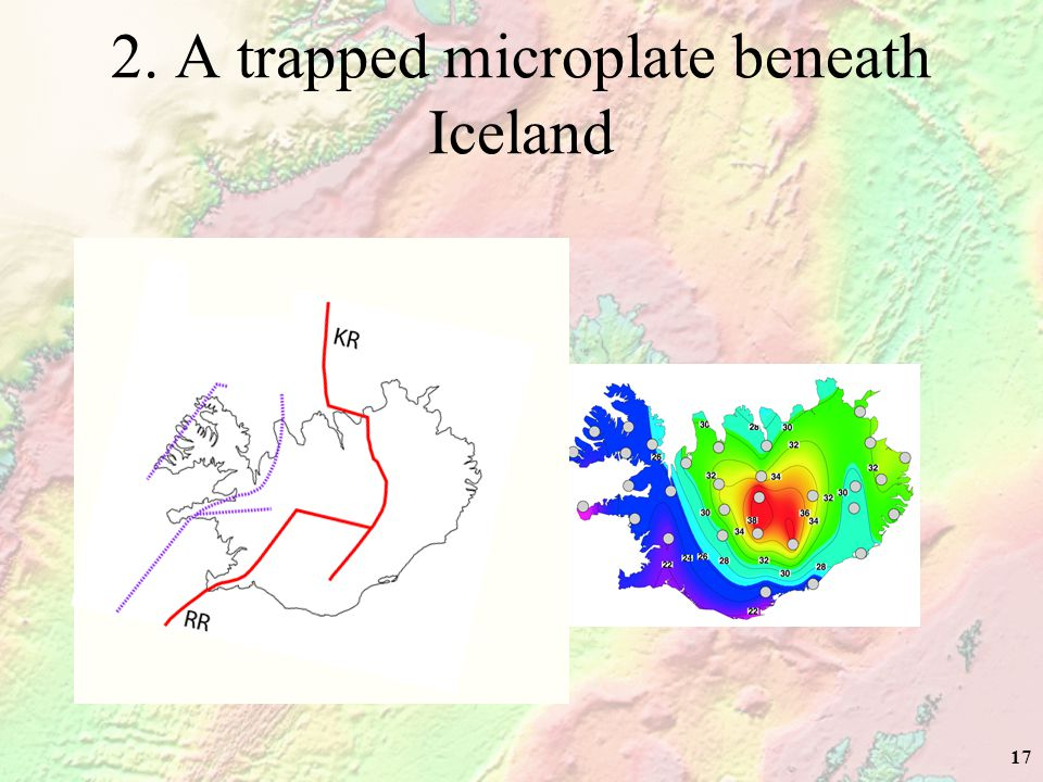 17 2. A trapped microplate beneath Iceland
