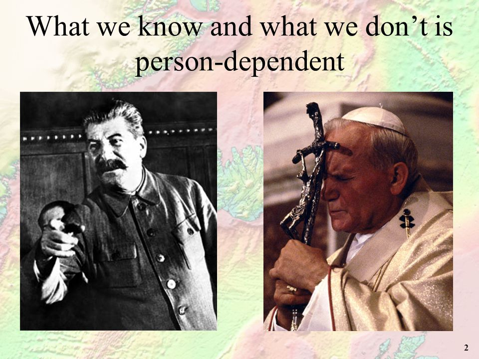 2 What we know and what we don't is person-dependent