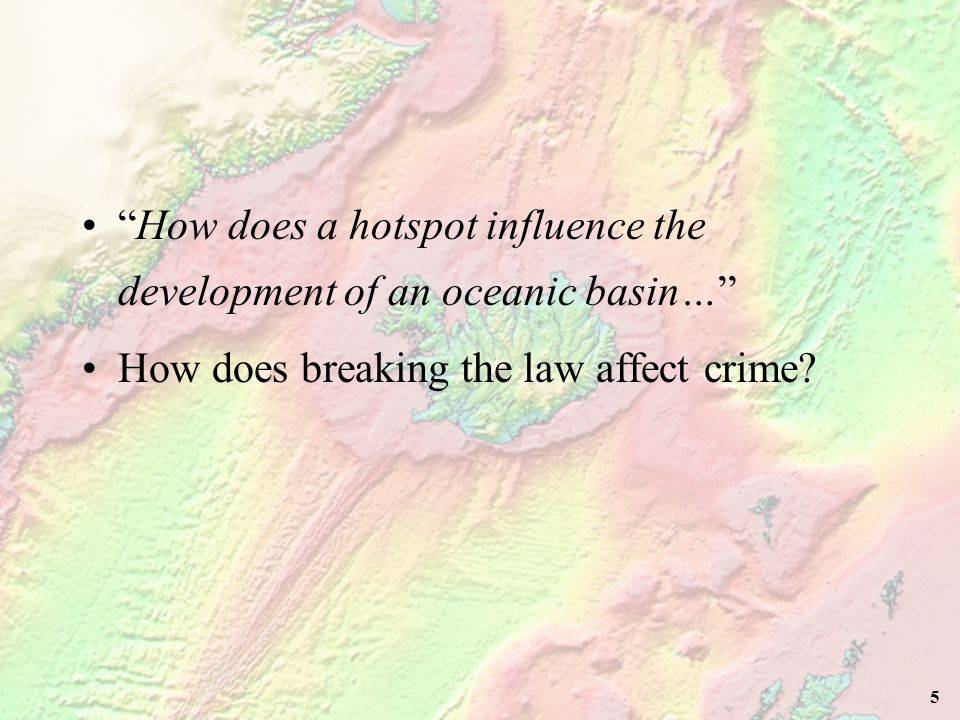 5 How does a hotspot influence the development of an oceanic basin… How does breaking the law affect crime