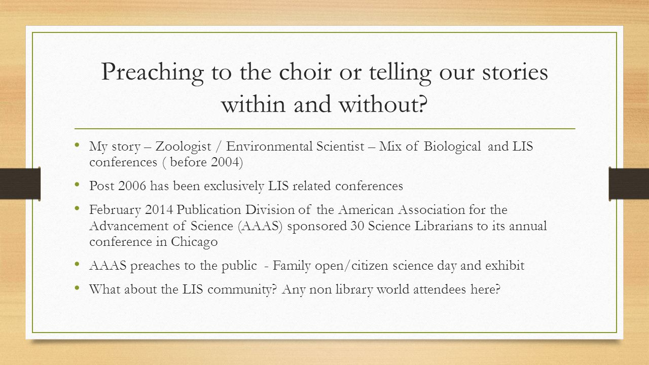 Preaching to the choir or telling our stories within and without? My story – Zoologist / Environmental Scientist – Mix of Biological and LIS conferenc