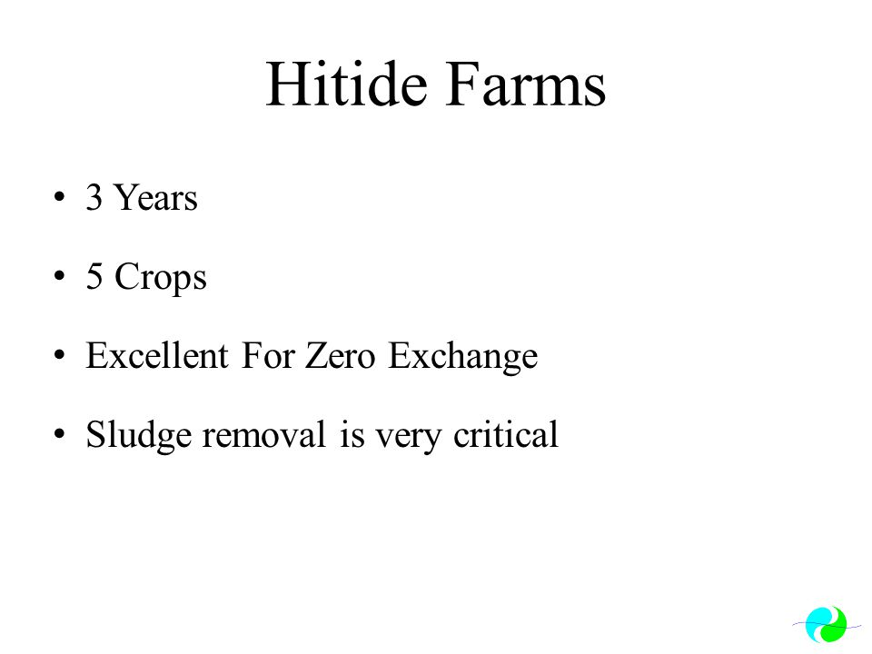Hitide Farms 3 Years 5 Crops Excellent For Zero Exchange Sludge removal is very critical