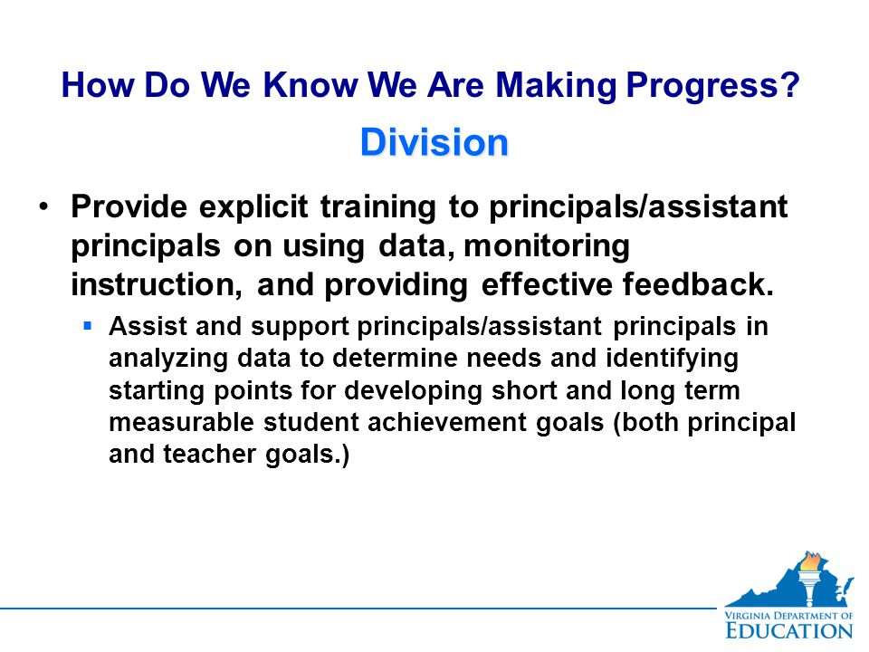 DivisionDivision Provide explicit training to principals/assistant principals on using data, monitoring instruction, and providing effective feedback.