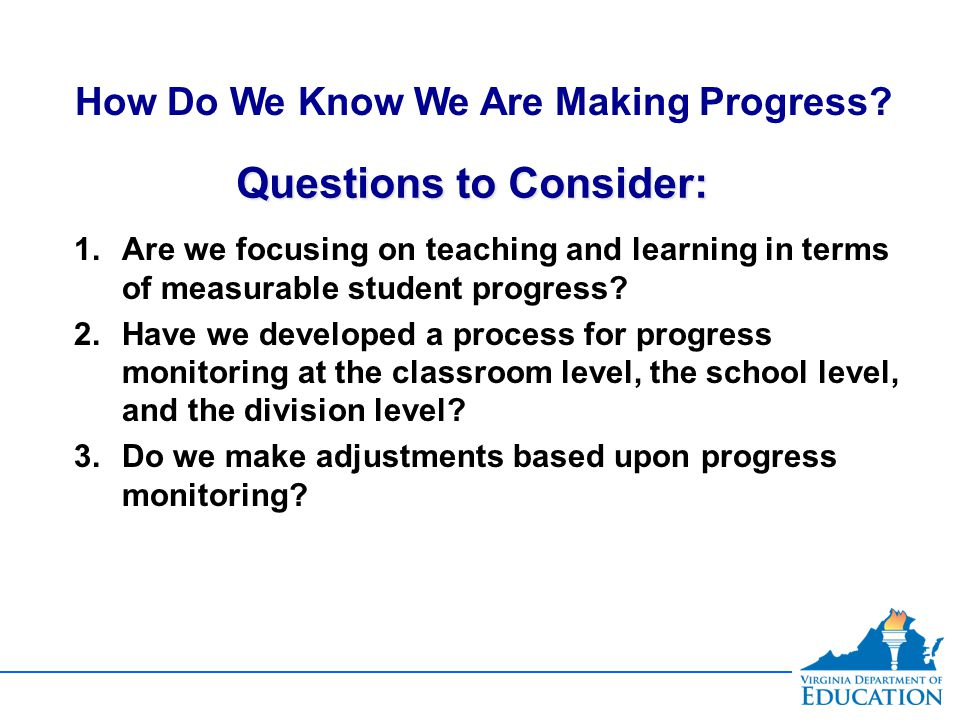 Questions to Consider: How Do We Know We Are Making Progress.