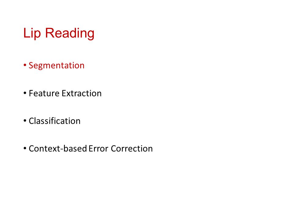 Lip Reading Segmentation Feature Extraction Classification Context-based Error Correction