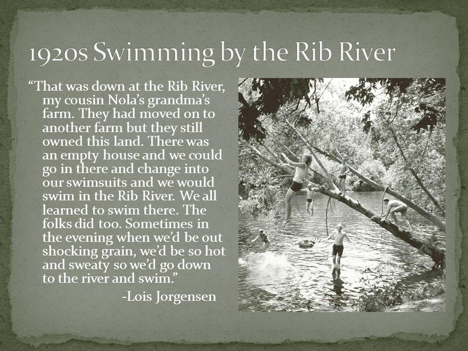 That was down at the Rib River, my cousin Nola's grandma's farm.
