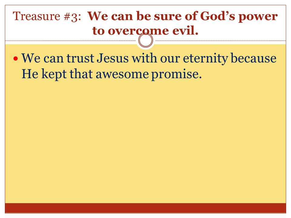 Treasure #3: We can be sure of God's power to overcome evil.