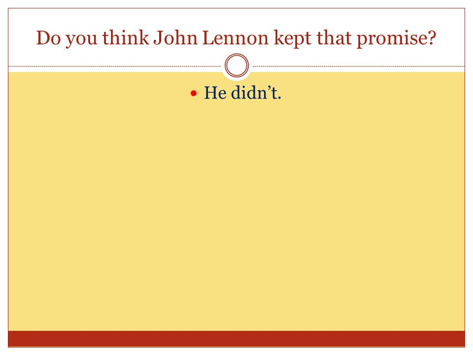 Do you think John Lennon kept that promise He didn't.