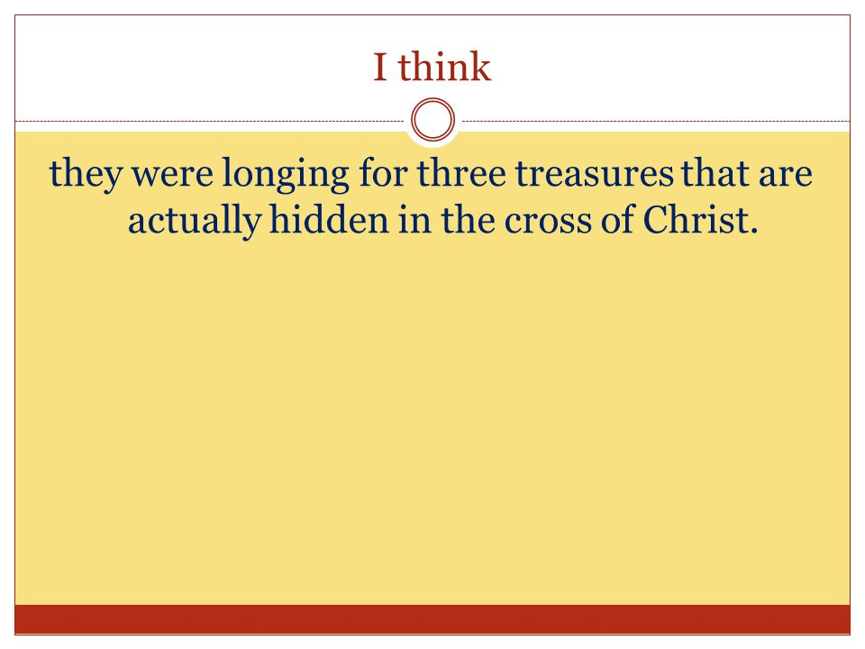 Treasures Hidden in the Cross (And Revealed by the Resurrection ) Every Christian should treasure the cross of Christ because of these three treasures that are hidden there.