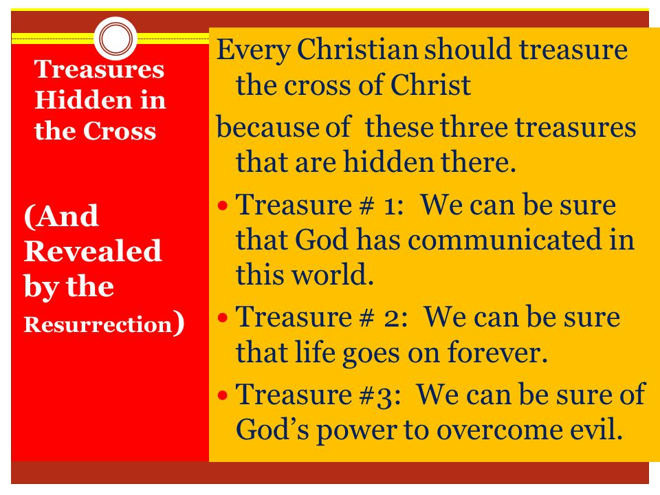 What were those three treasures again.1. We can be sure that God has communicated in this world.