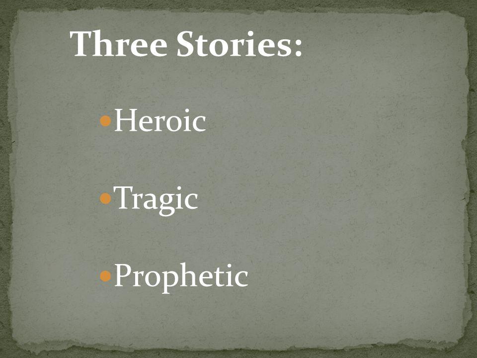 Three Stories: Heroic Tragic Prophetic