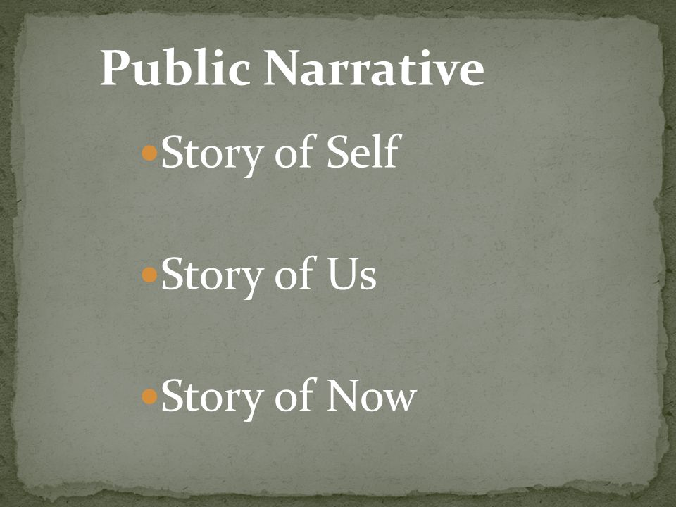 Public Narrative Story of Self Story of Us Story of Now