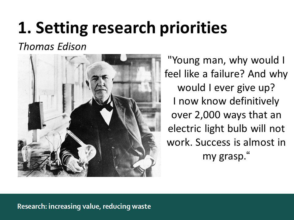 1. Setting research priorities Thomas Edison Young man, why would I feel like a failure.