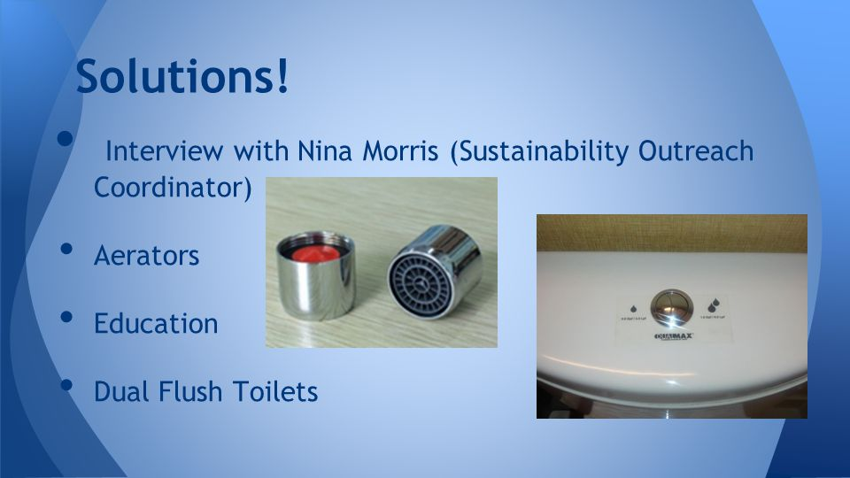 Interview with Nina Morris (Sustainability Outreach Coordinator) Aerators Education Dual Flush Toilets Solutions!