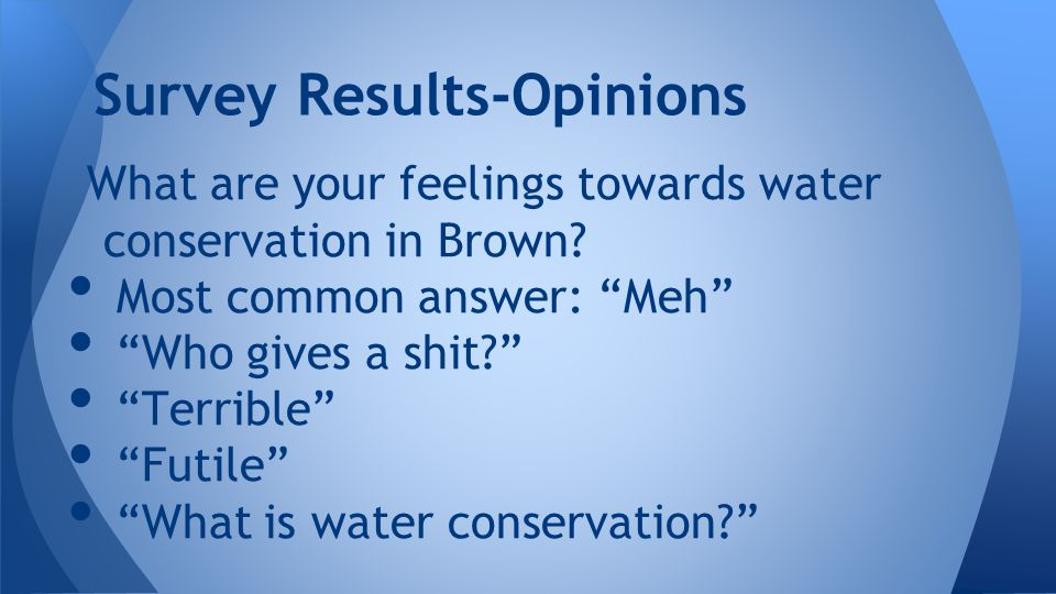 Survey Results-Opinions What are your feelings towards water conservation in Brown.