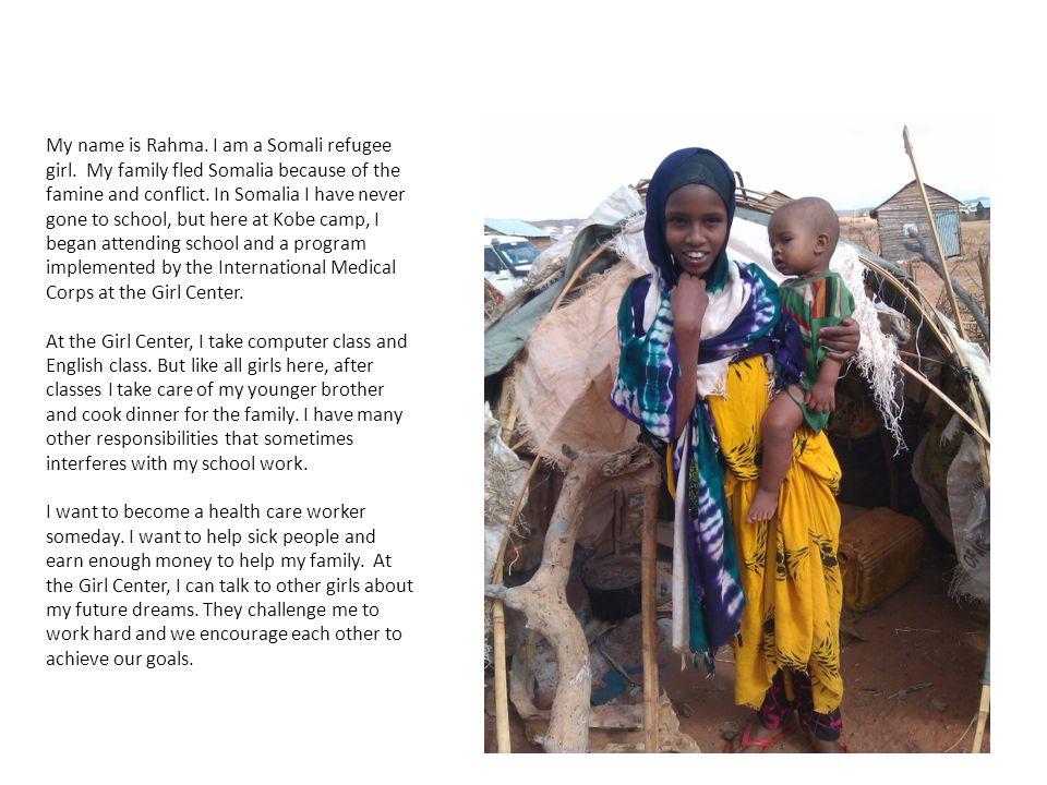 My name is Rahma. I am a Somali refugee girl.