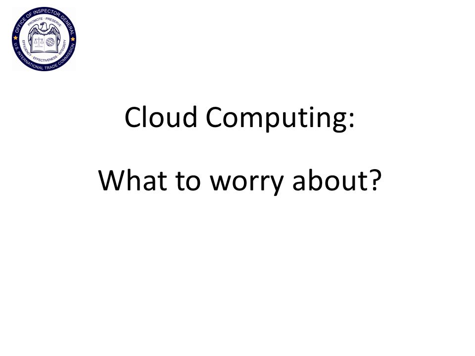 Cloud Computing: What to worry about