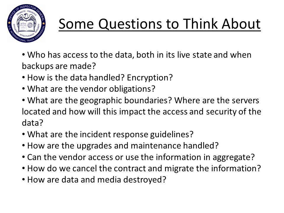 Some Questions to Think About Who has access to the data, both in its live state and when backups are made.