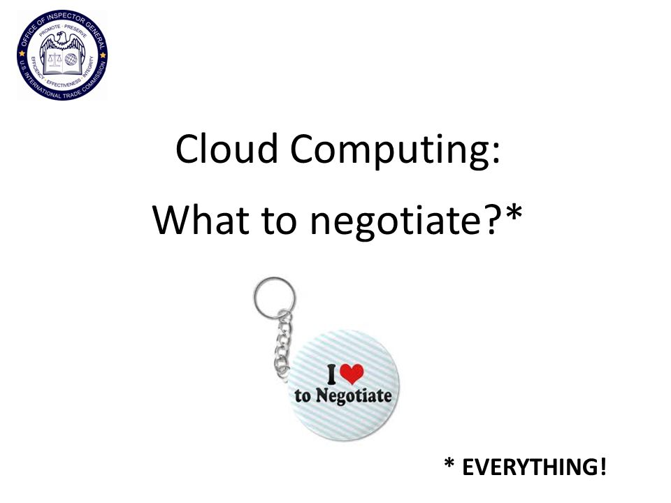 Cloud Computing: What to negotiate * * EVERYTHING!
