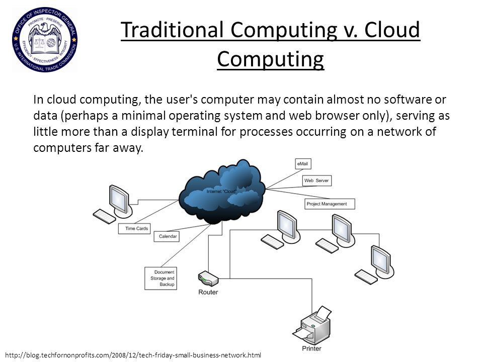 In cloud computing, the user s computer may contain almost no software or data (perhaps a minimal operating system and web browser only), serving as little more than a display terminal for processes occurring on a network of computers far away.