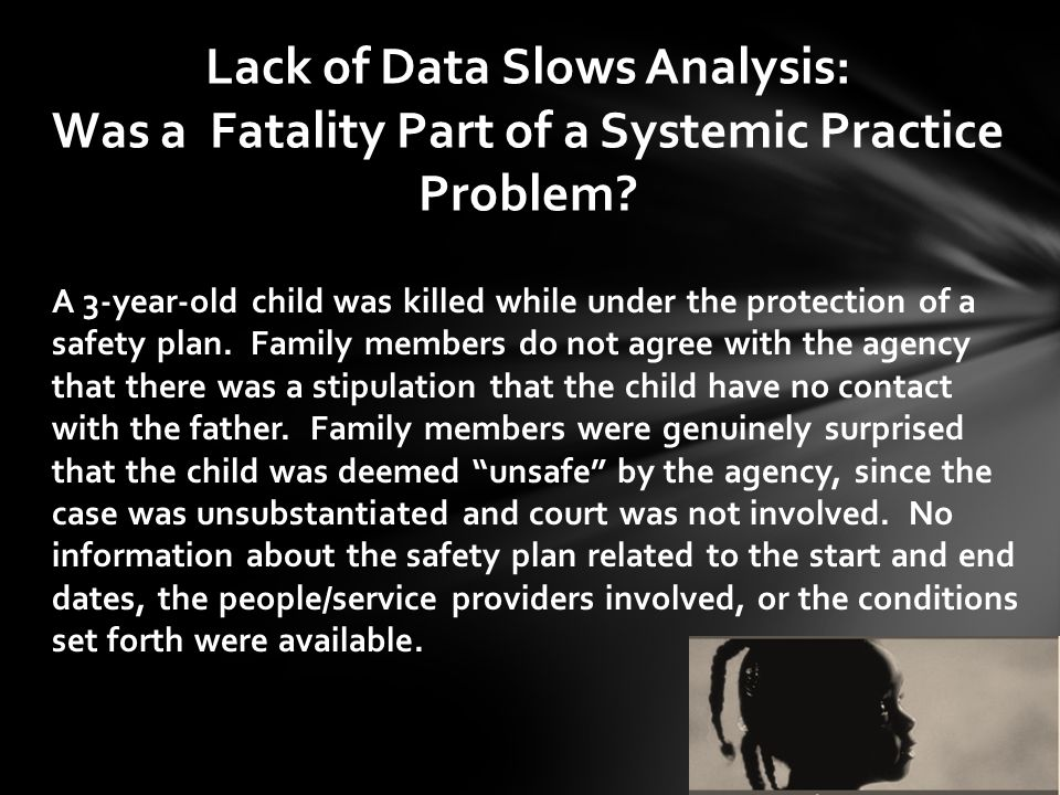 A 3-year-old child was killed while under the protection of a safety plan. Family members do not agree with the agency that there was a stipulation th