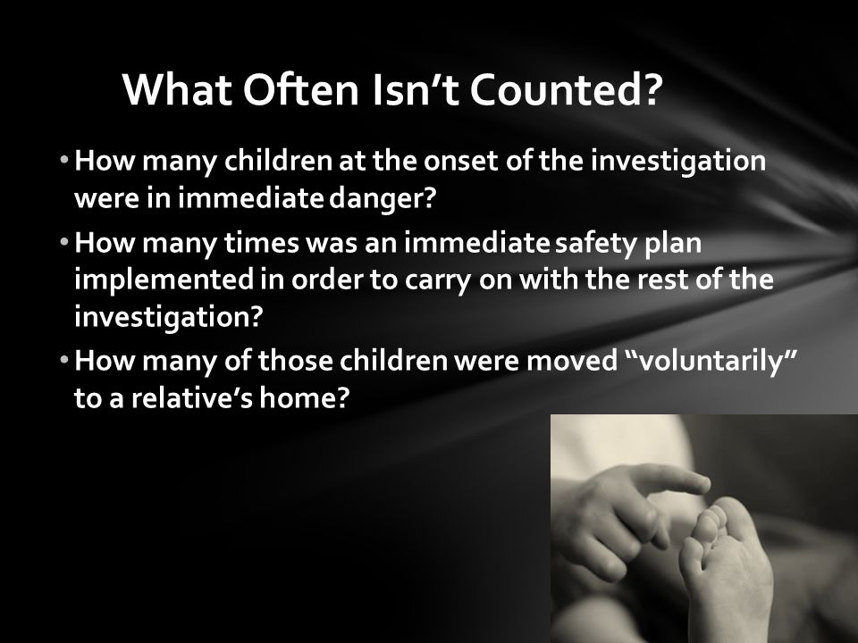 How many children at the onset of the investigation were in immediate danger? How many times was an immediate safety plan implemented in order to carr
